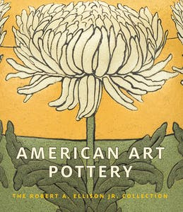 American Art Pottery: The Robert A. Ellison Jr. Collection by Alice Cooney Frelinghuysen, Martin Eidelberg and Adrienne Spinozzi