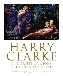 Cover of Harry Clarke and Artistic Visions of the New Irish State