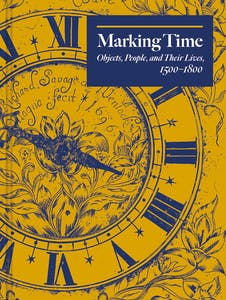 Marking Time: Objects, People and Their Lives, 1500–1800 (Yale Center for British Art)